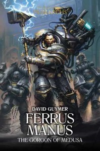 PRIMARCHS: Ferrus Manus The Gorgon of Medusa (HB)