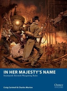 IN HER MAJESTY'S NAME - STEAMPUNK SKIRMISH WARGAMING